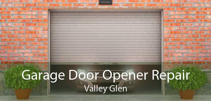 Garage Door Opener Repair Valley Glen