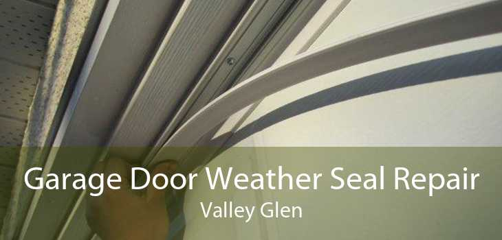 Garage Door Weather Seal Repair Valley Glen